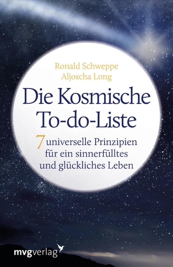 Das Buch »Die Kosmische To-do-Liste« von Aljoscha Long und Ronald Schweppe präsentiert 7 universelle Prinzipien für ein sinnerfülltes und glückliches Leben .